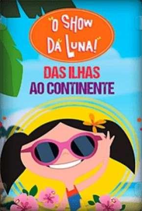 O Show da Luna - Das Ilhas ao Continente Torrent Download