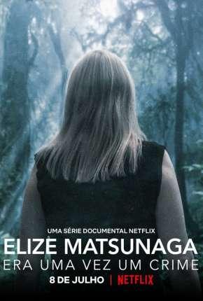 Elize Matsunaga - Era Uma Vez um Crime - 1ª Temporada Completa Torrent Download