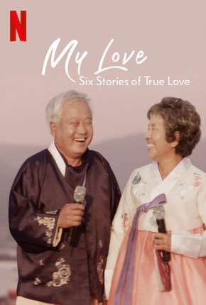 Meu Amor - Seis História de Amor Verdadeiro - 1ª Temporada Completa Torrent Download